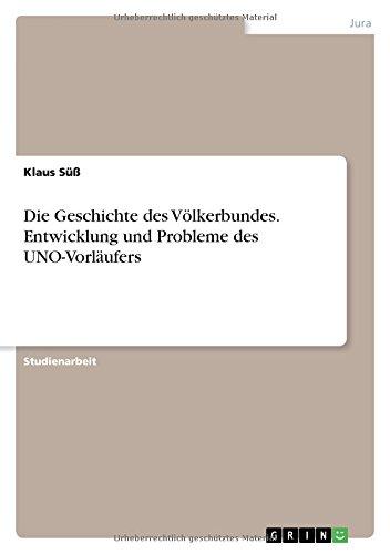 Die Geschichte des Völkerbundes. Entwicklung und Probleme des UNO-Vorläufers