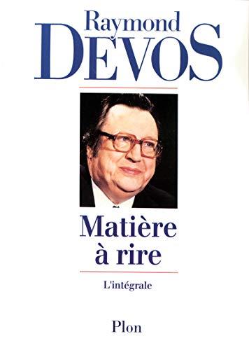 Matière à rire par Raymond DEVOS