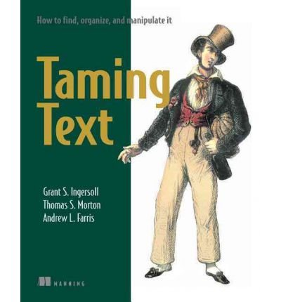 [(Taming Text How to Find, Organize and Manipulate it)] [by: Grant S. Ingersoll]