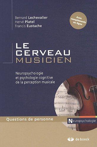 Le cerveau musicien + neuropsycho de la perception musicale (compléments en ligne) par Bernard Lechevalier
