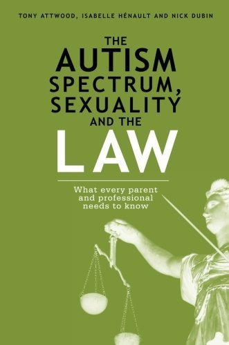 The Autism Spectrum, Sexuality and the Law: What every parent and professional needs to know by Attwood, Tony (2014) Paperback par Tony Attwood