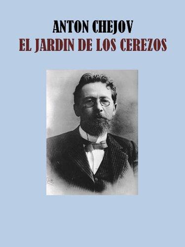 EL JARDIN DE LOS CEREZOS por ANTON CHEJOV