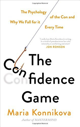 The Confidence Game: The Psychology of the Con and Why We Fall for it ... Every Time by Maria Konnikova