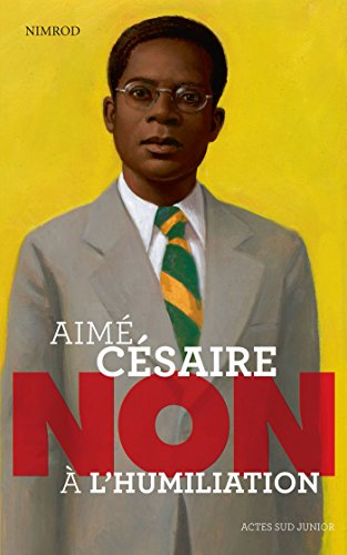 Aimé Césaire : Non à l'humiliation par Nimrod