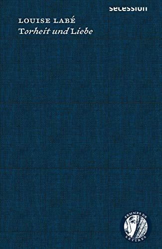 Torheit und Liebe: Werkausgabe (Femmes de Lettres / Autorinnen im Europa des 16. bis 18. Jahrhunderts, Bd. 1)