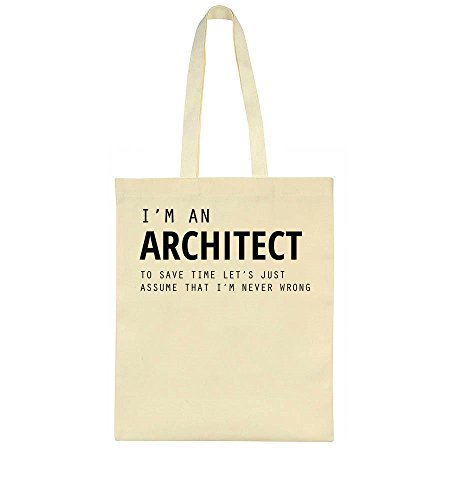 I'm An Architect, To Save Time Let's Just Assume That I'm Never Wrong Tote Bag