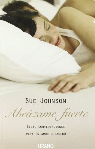 Abrázame Fuerte: Siete Conversaciones Para Un Amor Duradero