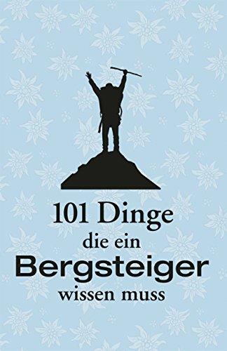 Download Handbuch Alpinismus: 101 Dinge, die ein Bergsteiger wissen muss. Das ideale Lehrbuch zum Bergsteigen und zur Technik für Alpinisten. Mit Infos zu Ausrüstung und richtigem Verhalten am Berg
