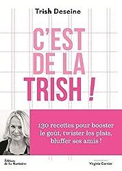 C'est de la Trish ! - 130 recettes pour booster le goût, twister les plats, bluffer ses amis !