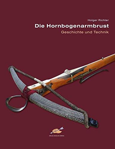 Die Hornbogenarmbrust: Geschichte und Technik
