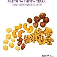 Sabor na medida certa - nutrição e culinária para colesterol alto (Alimente-se bem)