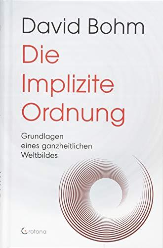 Die Implizite Ordnung: Grundlagen eines ganzheitlichen Weltbildes