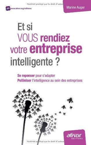 Et si vous rendiez votre entreprise intelligente ? : Se repenser pour s'adapter, polliniser l'intelligence au sein des entreprises Seine Adapter