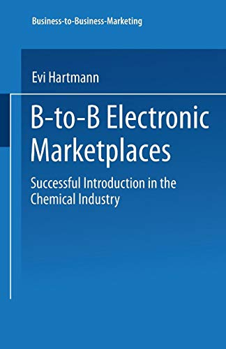 B-to-B Electronic Marketplaces: Successful Introduction In The Chemical Industry (Business-To-Business-Marketing)