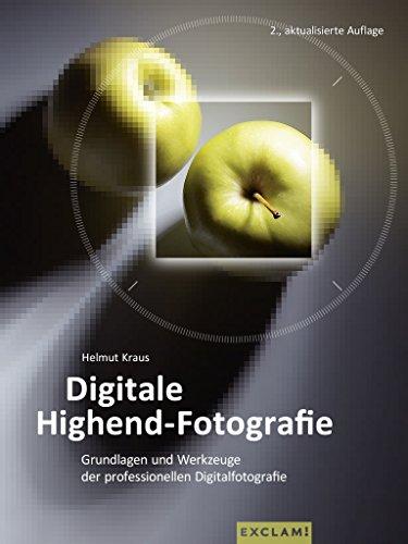 Digitale Highend-Fotografie: Grundlagen und Werkzeuge der professionellen Digitalfotografie