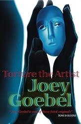 Torture the Artist by Joey Goebel (2007-01-23)