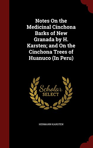 Notes On the Medicinal Cinchona Barks of New Granada by H. Karsten; and On the Cinchona Trees of Huanuco (In Peru)