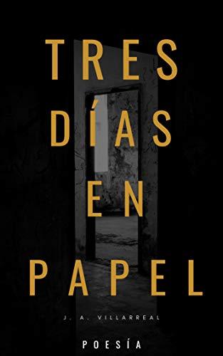 Tres Días en Papel (Poesía nº 1) eBook: J. A. Villarreal: Amazon ...