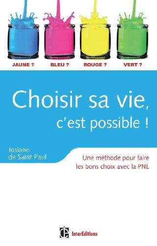 Choisir sa vie, c'est possible ! - 3e édition - Une méthode pour faire les bons choix avec la PNL par Josiane de Saint Paul