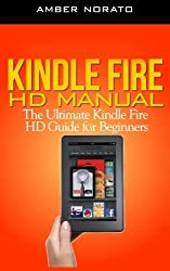 Kindle Fire HD Manual: The Ultimate Kindle Fire HD Guide for Beginners by Amber Norato (2013-12-02)