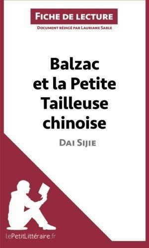 Balzac et la Petite Tailleuse chinoise de Dai Sijie (Fiche de lecture): Rsum Complet Et Analyse Dtaille De L'oeuvre (French Edition) by Lauriane Sable (2014-04-22)