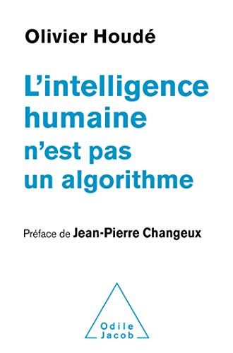 L' Intelligence humaine n'est pas un algorithme (OJ.PSYCHOLOGIE) par  Odile Jacob