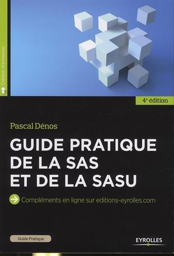 Guide pratique de la SAS et de la SASU: Compléments en ligne sur editions-eyrolles.com. par Pascal Dénos
