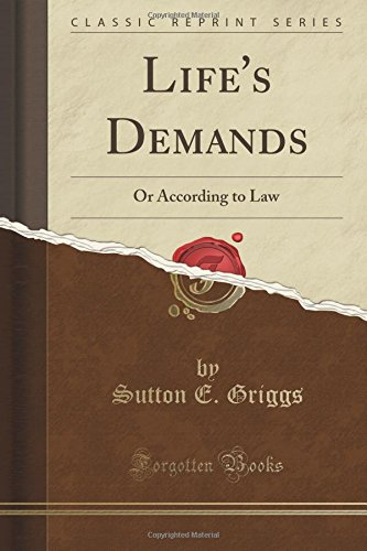 Life's Demands: Or According to Law (Classic Reprint)