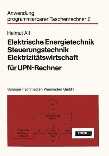 Elektrische Energietechnik, Steuerungstechnik, Elektrizitätswirtschaft für UPN-Rechner (Anwendung programmierbarer Taschenrechner)