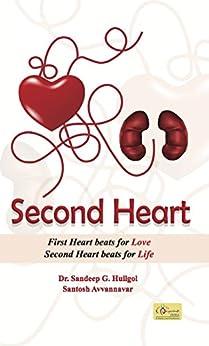 Second Heart: First Heart Beats for Love, Second Heart Beats for Life by [Huilgol, Dr. Sandeep, Avvannavar, Santosh]