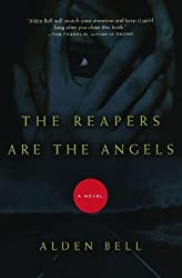 The Reapers Are the Angels: A Novel by Alden Bell (2010-08-03)