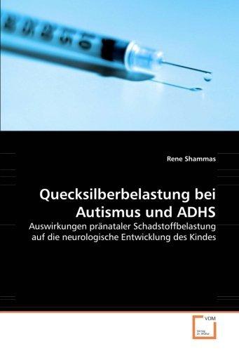 Quecksilberbelastung bei Autismus und ADHS: Auswirkungen pr??nataler Schadstoffbelastung auf die neurologische Entwicklung des Kindes by Rene Shammas (2010-06-11)