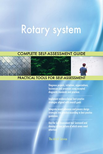 Rotary system All-Inclusive Self-Assessment - More than 700 Success Criteria, Instant Visual Insights, Comprehensive Spreadsheet Dashboard, Auto-Prioritized for Quick Results -