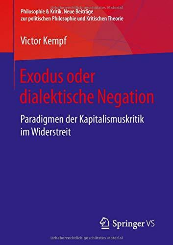 Exodus oder dialektische Negation: Paradigmen der Kapitalismuskritik im Widerstreit (Philosophie & Kritik. Neue Beiträge zur politischen Philosophie und Kritischen Theorie)