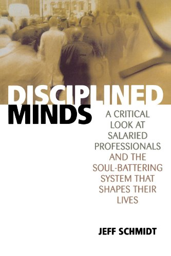 Disciplined Minds: A Critical Look at Salaried Professionals and the Soul-battering System That Shapes Their Lives por Jeff Schmidt