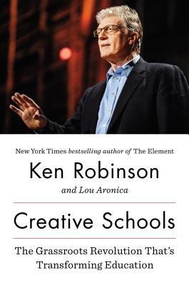 [(Creative Schools: The Grassroots Revolution That's Transforming Education)] [Author: Sir Ken Robinson] published on (April, 2015)