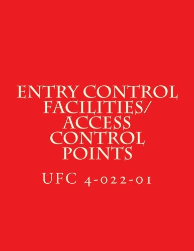 Entry Control Facilities/Access Control Points: Unified Facilities Criteria UFC 4-022-01 Access Control Entry