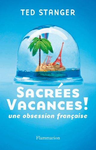 Sacrées vacances ! : Une obsession française par Ted Stanger