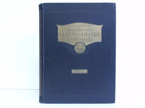 Composite Catalog of Oil Field & Pipe Line Equipment, No. 3. Edition 1931 - Oil Field Pipe
