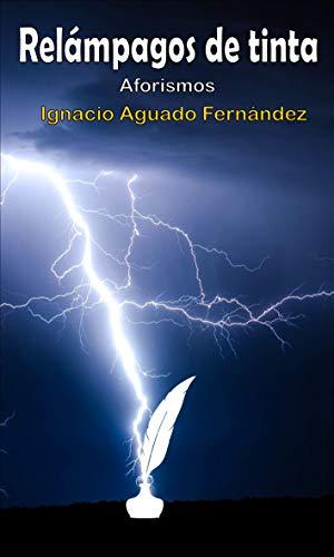 RELÁMPAGOS DE TINTA: Aforismos eBook: Ignacio Aguado Fernández ...