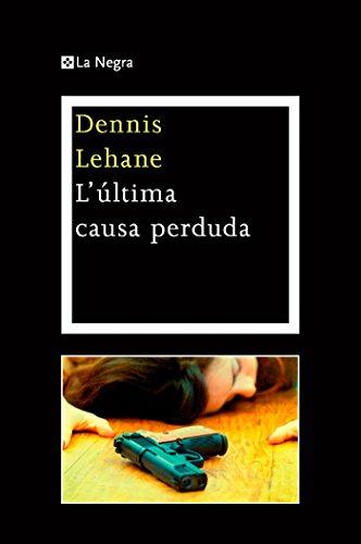 L'ultima causa perduda. (OTROS LA MAGRANA) (Catalan Edition) por Dennis Lehane