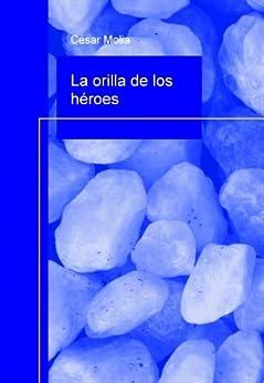 La orilla de los héroes de [Molia, Cesar]