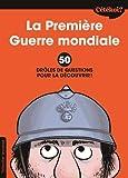 Cétékoi la Première Guerre mondiale. 50 drôles de questions pour la découvrir !