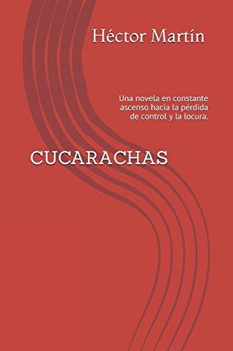 cucarachas-una-novela-en-constante-ascenso-hacia-la-prdida-de-control-y-la-locura