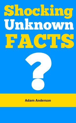 Shocking Unknown Facts: Do You Know These Shocking Unknown Facts?