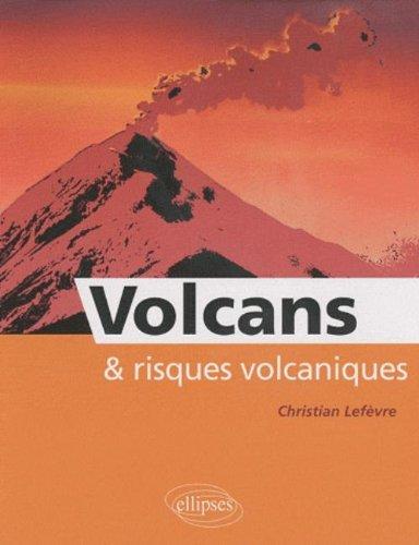 Volcans et risques volcaniques par Christian Lefèvre