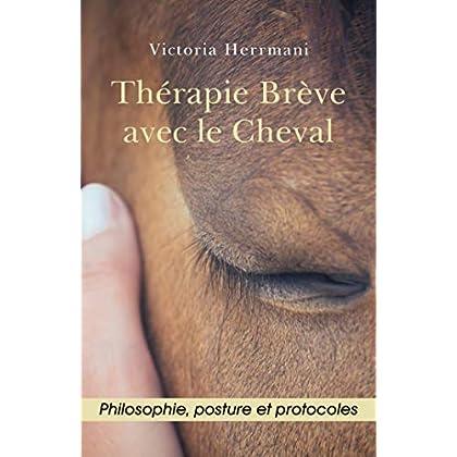 Thérapie Brève avec le Cheval: Philosophie, Posture et Protocoles