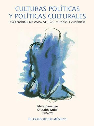Culturas políticas y políticas culturales. Escenarios de Asia, África, Europa y América