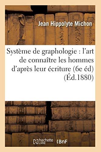 Système de graphologie : l'art de connaître les hommes d'après leur écriture (6e éd) (Éd.1880) par Jean Hippolyte Michon