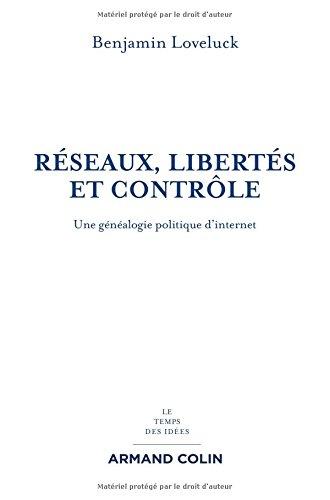 Réseaux, libertés et contrôle - Une généalogie politique d'internet